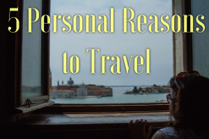5 Personal Reasons To Travel